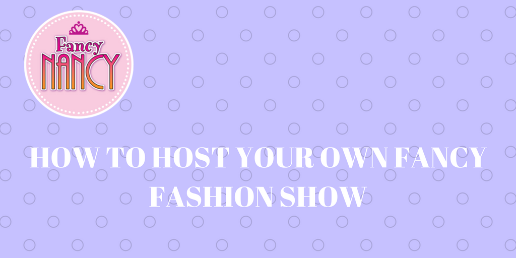 How to Host Your Own Fancy Fashion Show!   Fancy Nancy Party Tips ...